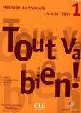Maria Dolores Canada Pujols et Hélène Augé - Tout va bien ! 1 - Méthode de français, livre de l'élève avec un portfolio.