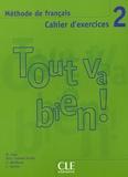 Hélène Augé et Maria Dolores Canada Pujols - Tout va bien ! 2 - Cahier d'exercices, méthode de français. 1 CD audio