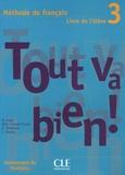 Hélène Augé et Maria Dolores Canada Pujols - Tout va bien! 3 - Méthode de français, Livre de l'élève, avec un Portfolio.