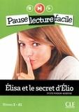 Sylvie Poisson-Quinton - PAUSE LEC FACIL  : Elisa et le secret d'Elio - Niveau 2 (A1) - Pause lecture facile - Ebook.
