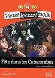 Sylvie Poisson-Quinton - PAUSE LEC FACIL  : Fête dans les catacombes - Niveau 4 (A2) - Pause lecture facile - Ebook.
