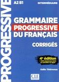 Odile Thiévenaz - Grammaire progressive du français A2-B1 Intermédiaire - Corrigés, + 450 nouveaux tests et activités en ligne.