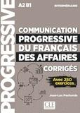 Jean-Luc Penfornis - Communication progressive du français des affaires intermédiaire A2 B1 - Corrigés, avec 250 exercices.