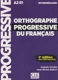 Isabelle Chollet et Jean-Michel Robert - Orthographe progressive du français intermédiaire - Avec 530 exercices. 1 CD audio MP3