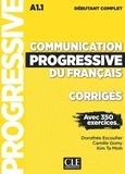 Dorothée Escoufier et Camille Gomy - Communication progressive débutant complet NC - Corrigés débutant complet A1.1 avec 350 exercices.