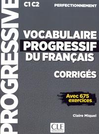 Claire Miquel - Vocabulaire progressif du français C1-C2 perfectionnement - Corrigés avec 675 exercices.