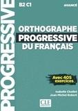 Isabelle Chollet et Jean-Michel Robert - Orthographe progressive du français B2 C1 avancé - Avec 405 exercices. 1 CD audio MP3