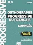 Isabelle Chollet et Jean-Michel Robert - Orthographe progressive du français B2 C1 avancé - Corrigés avec 405 exercices.