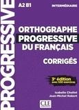 Isabelle Chollet et Jean-Michel Robert - Orthographe progressive du français intermédiaire A2 B1 - Corrigés avec 530 exercices.