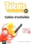 Jacques Pécheur et Jacky Girardet - Méthode de français Talents B2 - Cahier d'activités.