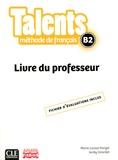 Marie-Louise Parizet et Jacky Girardet - Méthode de français Talents B2 - Livre du professeur.