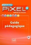 CLE international - Méthode de français Nouveau Pixel 1 - Guide pédagogique.