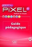 CLE international - Méthode de français Nouveau Pixel 4 - Guide pédagogique.