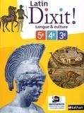 Thomas Bouhours et Claire Laimé-Couturier - Latin Dixit ! Langue & culture 5e, 4e, 3e.