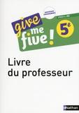 Hélène Adrian et Nathalie Airault - Anglais 5e Cycle 4 A2 Give Me Five ! - Livre du professeur.