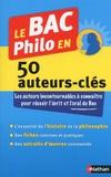 Le Bac Philo en 50 auteurs-clés / Katy Grissault | Grissault, Katy