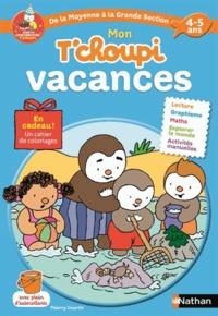 Thierry Courtin et Stéphanie Grison - Mon T'choupi vacances De la Moyenne Section à la Grande Section 4-5 ans.