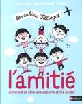 Isabelle Filliozat et Margot Fried-Filliozat - L'amitié - Comment se faire des copains et les garder.