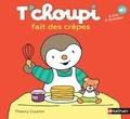 Thierry Courtin - T'choupi fait des crêpes.
