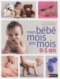 Christine Coquart et Catherine Piraud-Rouet - Mon bébé mois par mois, 0-1 an.