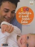 Flavie Augereau - 100 activités d'éveil papa-bébé 0/2 ans.