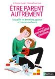 Christine Coquart et Catherine Piraud-Rouet - Etre parent autrement - Accueillir les émotions de l'enfant, l'apaiser, lui donner confiance.