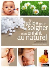 Christine Coquart et Catherine Piraud-Rouet - GUIDES NATUREL  : Le guide pour soigner mon enfant au naturel.