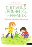 Christine Coquart - Cultivons le bonheur de nos enfants - Guide pour une vie de famille épanouie.