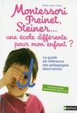 Montessori, Freinet, Steiner... une école différente pour mon enfant ? : Le guide de référence des pédagogies alternatives / Marie-Laure Viaud   Viaud, Marie-Laure. Auteur
