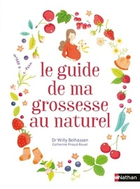 Willy Belhassen et Catherine Piraud-Rouet - Le guide de ma grossesse au naturel.