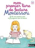 Marie Kirchner et Emmanuelle Tchoukriel - Mon premier livre de lecture Montessori - Je lis mes premiers mots et je progresse dans la lecture.