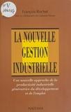 Michel Pierson et Isabelle Rochet - La nouvelle gestion industrielle - Une nouvelle approche de la productivité industrielle génératrice du développement et de l'emploi.