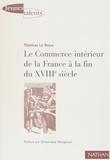 Thomas Le Roux - LE COMMERCE INTERIEUR DE LA FRANCE A LA FIN DU 18EME SIECLE. - Les contrastes économiques régionaux de l'espace français à travers les archives du Maximum.