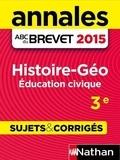 Grégoire Pralon et Laure Genet - ABC BAC/BREV NU  : Annales ABC du BREVET 2015 Histoire - Géographie - Education civique 3e.