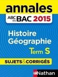 Guillaume Leon Benbassat et Alain Rajot - ABC BAC/BREV NU  : Annales ABC du BAC 2015 Histoire - Géographie Term S.