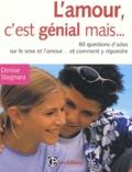 Denise Stagnara - L'amour, c'est génial mais.. - 60 questions d'ados sur le sexe et l'amour... et comment y répondre.