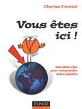 Charles Frankel - Vous êtes ici ? - Les idées clés pour comprendre notre planète.
