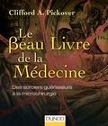 Clifford A. Pickover - Le beau Livre de la médecine - Des sorciers guérisseurs à la microchirurgie.