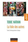 Tobie Nathan - La folie des autres - Traité d'ethnopsychiatrie clinique.