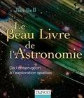 Jim Bell - Le beau livre de l'astronomie - De l'observation à l'exploration spatiale.