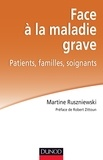 Martine Ruszniewski - Face à la maladie grave - Patients, familles, soignants.