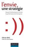 Olivier Bas - L'envie, une stratégie - Quand l'enthousiasme stimule la performance de l'entreprise.