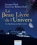 Jacques Paul et Jean-Luc Robert-Esil - Le beau livre de l'Univers - Du Big Bang au Big Crunch.
