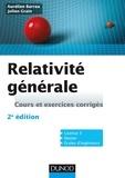 Aurélien Barrau et Julien Grain - Relativité générale - Cours et exercices corrigés.