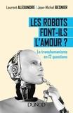 Les robots font-ils l'amour ? : le transhumanisme en 12 questions / Laurent Alexandre, Jean-Michel Besnier   Alexandre, Laurent (1960-....). Auteur