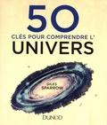 Giles Sparrow - 50 clés pour comprendre l'univers.