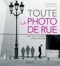 Bernard Jolivalt - Toute la photo de rue en 101 fiches pratiques.