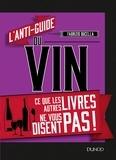 Fabrizio Bucella - L'anti-guide du vin - Ce que les autres livres ne vous disent pas !.