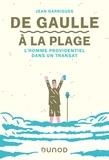 Jean Garrigues - De Gaulle à la plage - L'homme providentiel dans un transat.