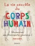 John Clancy - La vie secrète du corps humain - Découvrez ses étonnants pouvoirs !.
